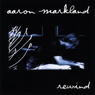 "Aaron Markland ""Rewind"" (2005)"
